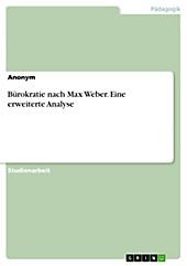 Bürokratie nach Max Weber. Eine erweiterte Analyse - eBook