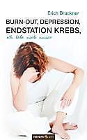 Burn-out, Depression, Endstation Krebs, ich lebe noch immer - eBook - Erich Bruckner,