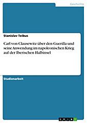 Carl von Clausewitz über den Guerilla und seine Anwendung im napoleonischen Krieg auf der Iberischen Halbinsel - eBook - Stanislav Teibus,