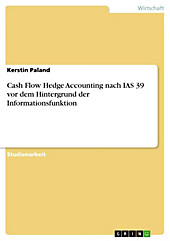 Cash Flow Hedge Accounting nach IAS 39 vor dem Hintergrund der Informationsfunktion - eBook - Kerstin Paland,