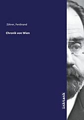 Chronik von Wien. Ferdinand Zohrer, - Buch - Ferdinand Zohrer,