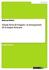 Claude Favre de Vaugelas - le mousquetaire de la langue francaise - eBook - Marcus Fellert,