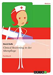 Clinical Reasoning in der Altenpflege - eBook - Horst Kolb,