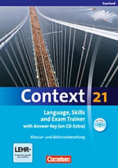 Context 21: Language, Skills and Exam Trainer with Answer Key (on Extra-CD). Sieglinde Spranger, Mervyn Whittaker, Annette Leithner-Brauns, Oliver... - Sieglinde Spranger, Mervyn Whittaker, Annette Leithner-Brauns, Oliver Meyer, Kerstin Petschl, Sabine Tudan, Paul Maloney,