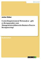 Controllinginstrument Wertanalyse - gibt es Bezugspunkte zum Managementverfahren des Business Process Reengineering? - eBook - Jochen Weber,