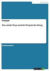 Das antike Troja und der Trojanische Krieg - eBook - Anonym,
