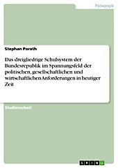 Das dreigliedrige Schulsystem der Bundesrepublik im Spannungsfeld der politischen, gesellschaftlichen und wirtschaftlichen Anforderungen in... - Stephan Porath,