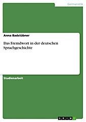 Das Fremdwort in der deutschen Sprachgeschichte - eBook - Anna Badstübner,