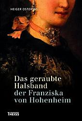Das geraubte Halsband der Franziska von Hohenheim - eBook - Heiger Ostertag,