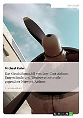 Das Geschäftsmodell von Low-Cost Airlines - Unterschiede und Wettbewerbsvorteile gegenüber Network Airlines - eBook - Michael Kuhn,