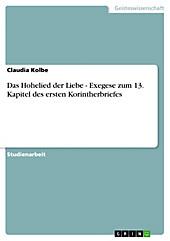 Das Hohelied der Liebe -  Exegese zum 13. Kapitel des ersten Korintherbriefes - eBook - Claudia Kolbe,