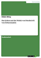 Das Leben und die Politik von Friedrich II. von Hohenstaufen - eBook - Didem Oktay,