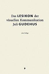 Das Lesikon der visuellen Kommunikation. Juli Gudehus, - Buch - Juli Gudehus,
