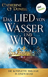 Das Lied von Wasser und Wind: Die komplette Trilogie in einem Band - eBook - Catherine O'Donell,
