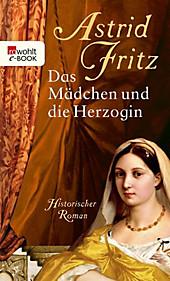 Das Mädchen und die Herzogin - eBook - Astrid Fritz,