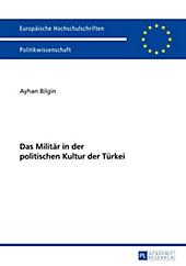 Das Militär in der politischen Kultur der Türkei. Ayhan Bilgin, - Buch - Ayhan Bilgin,