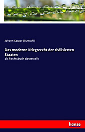 Das moderne Kriegsrecht der zivilisierten Staaten. Johann Caspar Bluntschli, - Buch - Johann Caspar Bluntschli,