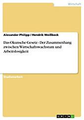 Das Okunsche Gesetz - Der Zusammenhang zwischen Wirtschaftswachstum und Arbeitslosigkeit - eBook - Hendrik Weißbeck, Alexander Philipp,