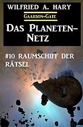 ¿Das Planeten-Netz 10: Raumschiff der Rätsel - eBook - Wilfried A. Hary,