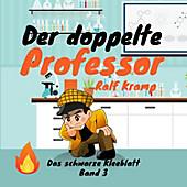 Das schwarze Kleeblatt: Der doppelte Professor - Das schwarze Kleeblatt, Band 3 (Ungekürzt) - eBook - Ralf Kramp,