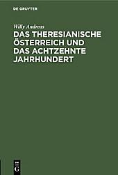 Das Theresianische Österreich und das achtzehnte Jahrhundert - eBook - Willy Andreas,
