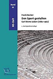 Den Sport gestalten. Carl Diems Leben (1882-1962) - eBook - Frank Becker,