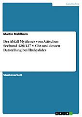 Der Abfall Mytilenes vom Attischen Seebund 428/427 v. Chr. und dessen Darstellung bei Thukydides - eBook - Martin Mehlhorn,