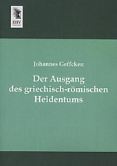 Der Ausgang des griechisch-römischen Heidentums. Johannes Geffcken, - Buch - Johannes Geffcken,