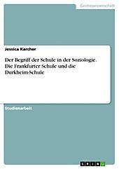 Der Begriff der Schule in der Soziologie. Die Frankfurter Schule und die Durkheim-Schule - eBook - Jessica Karcher,