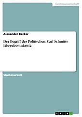 Der Begriff des Politischen: Carl Schmitts Liberalismuskritik - eBook - Alexander Becker,