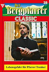 Der Bergpfarrer Classic: 28 Der Bergpfarrer Classic 28 - Heimatroman - eBook - TONI WAIDACHER,