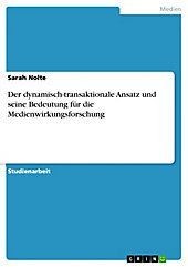 Der dynamisch-transaktionale Ansatz und seine Bedeutung für die Medienwirkungsforschung - eBook - Sarah Nolte,