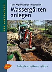 Der Gartenprofi: Wassergärten anlegen - eBook - Frank Angermüller, Helmut Rausch,