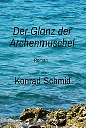 Der Glanz der Archenmuschel - eBook - Konrad Schmid,