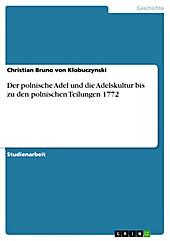 Der polnische Adel und die Adelskultur bis zu den polnischen Teilungen 1772 - eBook - Christian Bruno von Klobuczynski,