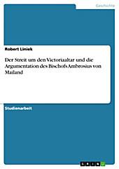 Der Streit um den Victoriaaltar und die Argumentation des Bischofs Ambrosius von Mailand - eBook - Robert Liniek,