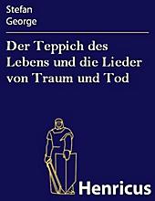 Der Teppich des Lebens und die Lieder von Traum und Tod - eBook - Stefan George,