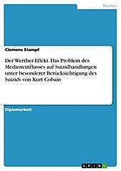 Der Werther-Effekt. Das Problem des Medieneinflusses auf Suizidhandlungen unter besonderer Berücksichtigung des Suizids von Kurt Cobain - eBook - Clemens Stampf,