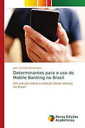 Determinantes para o uso do Mobile Banking no Brasil. Joao Luis Zeni Montenegro, - Buch - Joao Luis Zeni Montenegro,