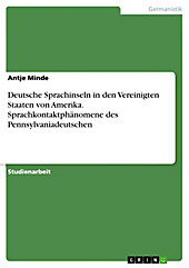 Deutsche Sprachinseln in den Vereinigten Staaten von Amerika. Sprachkontaktphänomene des Pennsylvaniadeutschen - eBook - Antje Minde,