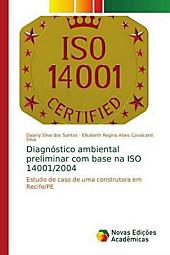 Diagnóstico ambiental preliminar com base na ISO 14001/2004. Daiany Silva dos Santos, Elisabeth Regina Alves Cavalcanti Silva, - Buch - Daiany Silva dos Santos, Elisabeth Regina Alves Cavalcanti Silva,
