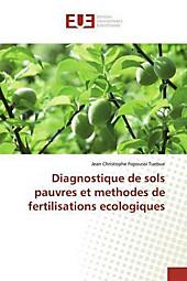 Diagnostique de sols pauvres et methodes de fertilisations ecologiques. Jean Christophe Fopoussi Tuebue, - Buch - Jean Christophe Fopoussi Tuebue,