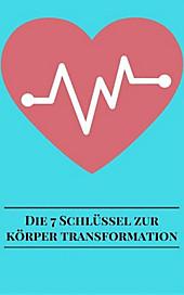 Die 7 Schlüssel Zur Körper Transformation - eBook - Andre Sternberg,