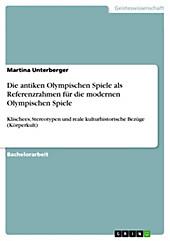 Die antiken Olympischen Spiele als Referenzrahmen für die modernen Olympischen Spiele - eBook - Martina Unterberger,