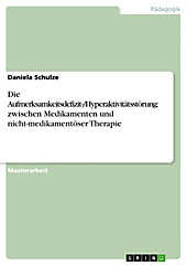 Die Aufmerksamkeitsdefizit-/Hyperaktivitätsstörung: zwischen Medikamenten und nicht-medikamentöser Therapie - eBook - Daniela Schulze,
