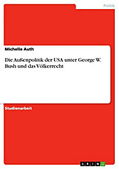 Die Außenpolitik der USA unter George W. Bush und das Völkerrecht - eBook - Michelle Auth,