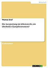 Die Aussperrung im Arbeitsrecht, ein überholtes Kampfinstrument? - eBook - Thomas Graf,