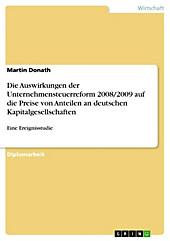 Die Auswirkungen der Unternehmensteuerreform 2008/2009 auf die Preise von Anteilen an deutschen Kapitalgesellschaften - eBook - Martin Donath,
