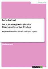 Die Auswirkungen des globalen Klimawandels auf den Weinbau - eBook - Tim Lochschmidt,