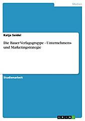 Die Bauer Verlagsgruppe - Unternehmens- und Marketingstrategie - eBook - Katja Seidel,